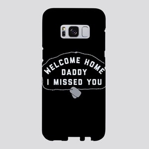 Welcome Home Daddy I Missed Samsung Galaxy S8 Case