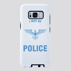 I May Be Retired Police Off Samsung Galaxy S8 Case