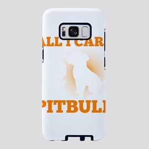 Pitbull Shirt All I care Is Samsung Galaxy S8 Case
