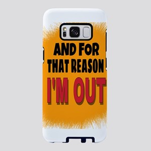 And For That Reason I'm Out Samsung Galaxy S8 Case