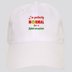 I'm perfectly normal for a Psychiatric Nurse P Cap