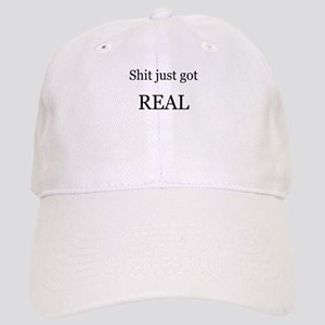 Shit Just Got Rea Baseball Cap