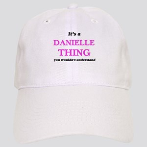 It's a Danielle thing, you wouldn't un Cap