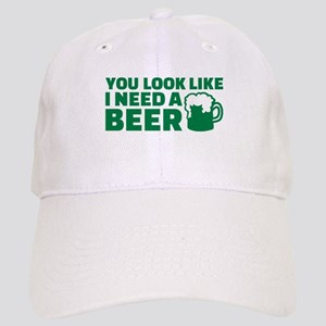 ba062cb8 You Look Like I Need Beer Hats - CafePress