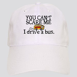 Bus Driver- You Can't Scare Me Cap