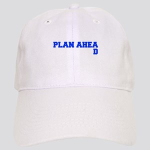 PLAN AHEAD Baseball Cap