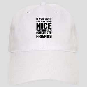 If You Can't Say Anything Nice We Should Proba Cap