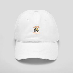 I HAVE A PHD Baseball Cap