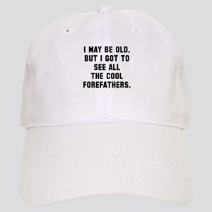 I may be old cool forefathers Cap