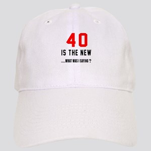 40 Is The New What Was I Saying ? Cap