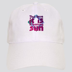 This love it is a burning sun Cap