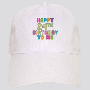 Happy 24th B-Day To Me Cap