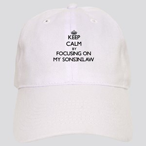 Keep Calm by focusing on My Sons-In-Law Cap