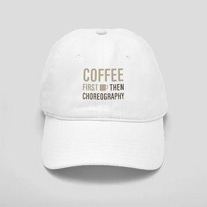 Coffee Then Choreography Cap