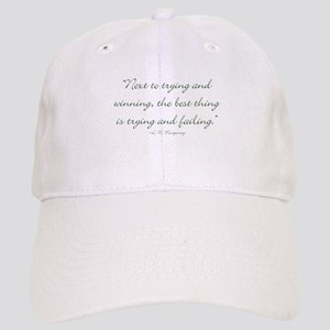 The best thing is trying and failing Baseball Cap