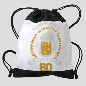 Handle me the beer you fools, the k Drawstring Bag