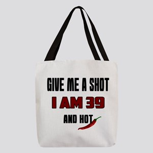 Give Me A Shot I Am 39 And Hot Polyester Tote Bag