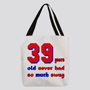 39 years old never had so much Polyester Tote Bag