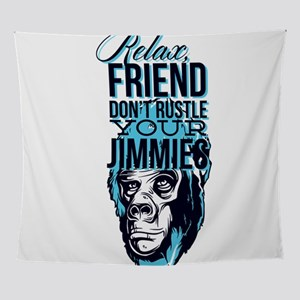 Relax Friend Don't Rustle Your J Wall Tapestry