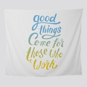 Good Things Come For Those Who Work Wall Tapestry