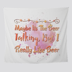 Maybe Its The Beer Talking, But I Re Wall Tapestry