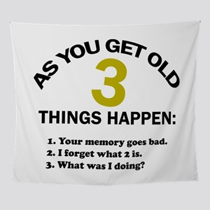 As you get old 3 things happen – Hum Wall Tapestry