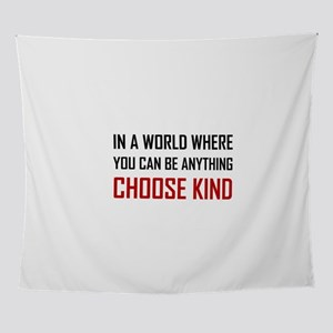 Where You Can Be Anything Choose Kind Quote Wall T