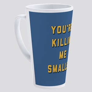 You're Killin Me Smalls 17 oz Latte Mug