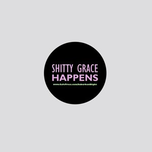 """Shitty Grace Happens"" Mini Button"