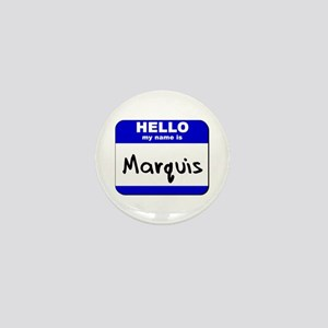 hello my name is marquis Mini Button