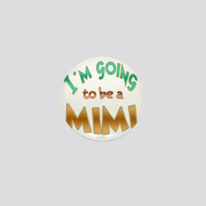 IM GOING TO BE A MIMI Mini Button