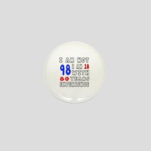 I am not 98 Birthday Designs Mini Button