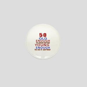 50 Old Enough Young Enough Birthday De Mini Button