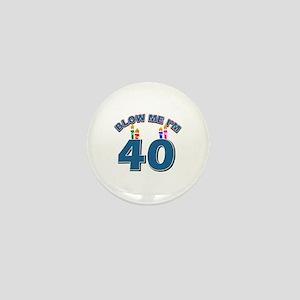Blow Me I'm 40 Mini Button