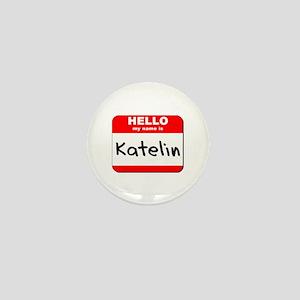 Hello my name is Katelin Mini Button