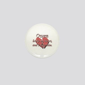 Owen broke my heart and I hate him Mini Button