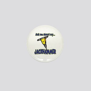 Funny Ask Me About My Jackhammer Mini Button
