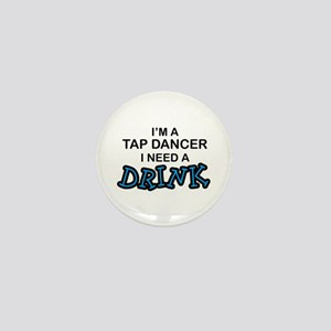 Tap Dancer Need a Drink Mini Button