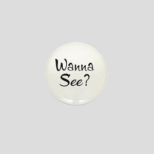 Wanna See? Mini Button