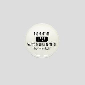 Property of the Wayne Faulkland Hotel Mini Button