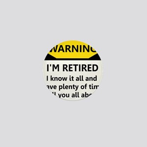 WARNING I'M RETIRED I KNOW IT Mini Button