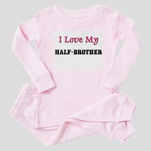 I LOVE MY HALF-BROTHER Baby Pajamas