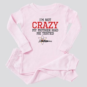 Im Not Crazy My Mother Had Me Tested Baby Pajamas