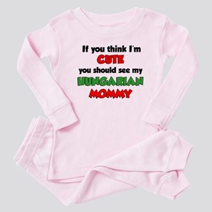 Think Im Cute Hungarian Mommy Baby Pajamas