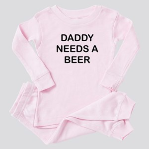 DADDY NEEDS A BEER Baby Pajamas