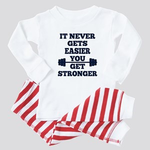 It Never Gets Easier You Get Stronger Baby Pajamas