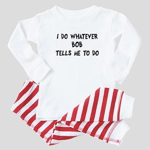 Whatever Bob says Baby Pajamas