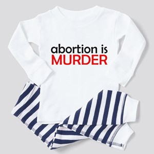 ABORTION IS MURDER Pajamas BU Toddler T-Shi