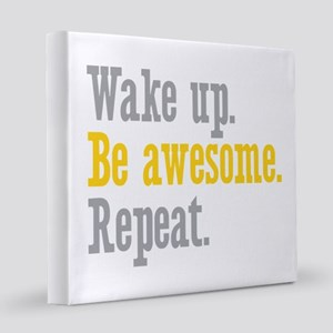 Wake Up Be Awesome Repeat 8x8 Canvas Print