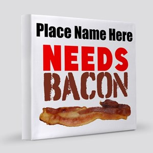 Needs Bacon 12x12 Canvas Print